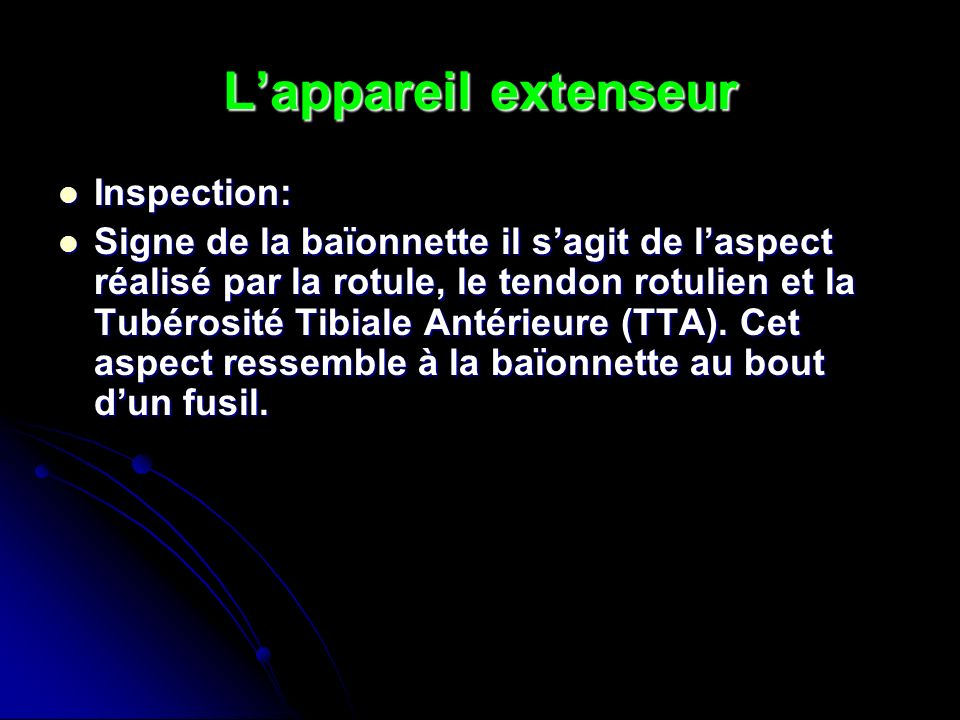 Lappareil extenseur Inspection: Inspection: Signe de la baïonnette il sagit de laspect réalisé par la rotule, le tendon rotulien et la Tubérosité Tibi