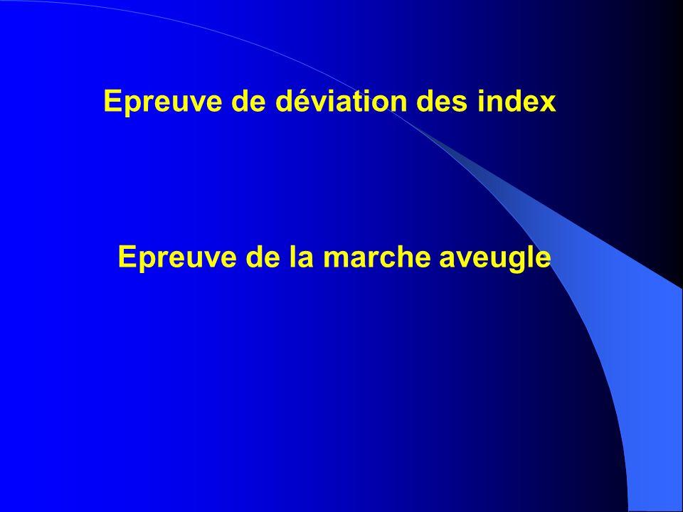 Epreuve de déviation des index Epreuve de la marche aveugle