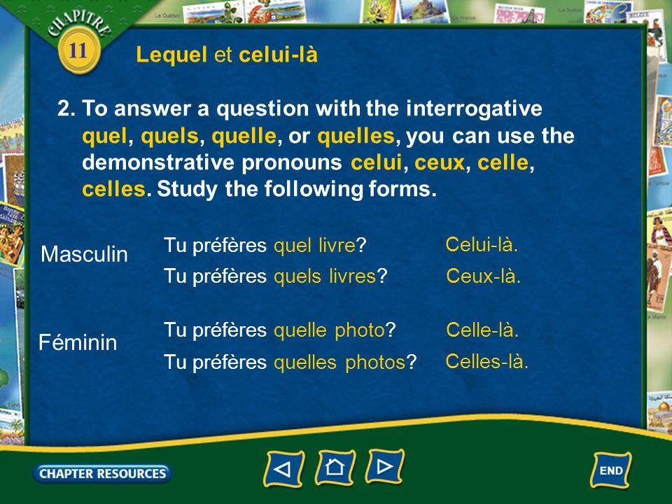 11 1. To ask which one in French, you use a form of the interrogative pronoun lequel. Lequel et celui-là Masculin Féminin Jaime beaucoup ce livre. Jai