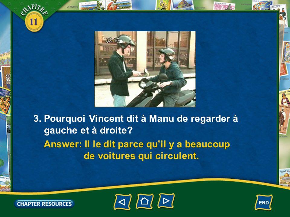 11 1. Manu et Vincent conduisent une petite voiture? Answer: Non, ils conduisent un vélomoteur. 2. Quest-ce quils portent sur la tête? Answer: Ils por
