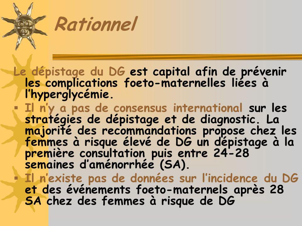 Rationnel Le dépistage du DG est capital afin de prévenir les complications foeto-maternelles liées à lhyperglycémie.