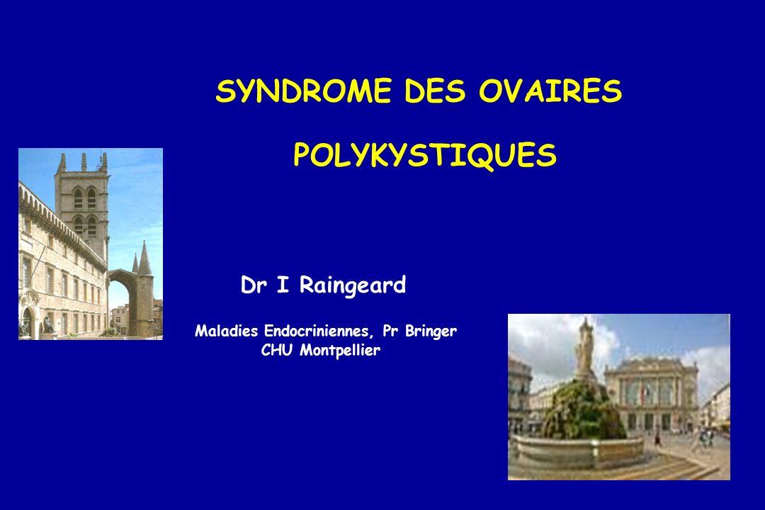 SYNDROME DES OVAIRES POLYKYSTIQUES Dr I Raingeard Maladies Endocriniennes, Pr Bringer CHU Montpellier