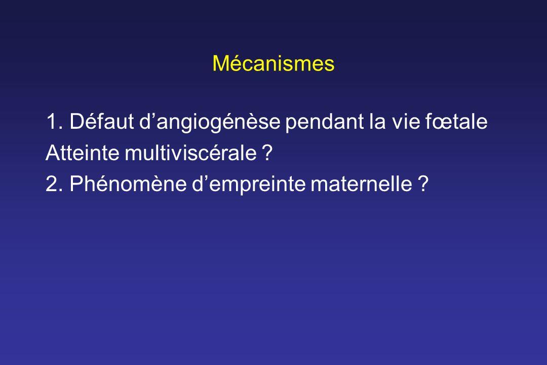 Mécanismes 1. Défaut dangiogénèse pendant la vie fœtale Atteinte multiviscérale ? 2. Phénomène dempreinte maternelle ?