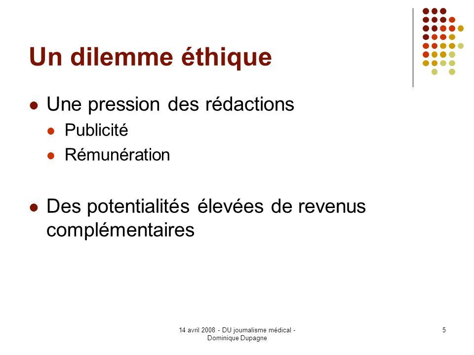 14 avril 2008 - DU journalisme médical - Dominique Dupagne 5 Un dilemme éthique Une pression des rédactions Publicité Rémunération Des potentialités é