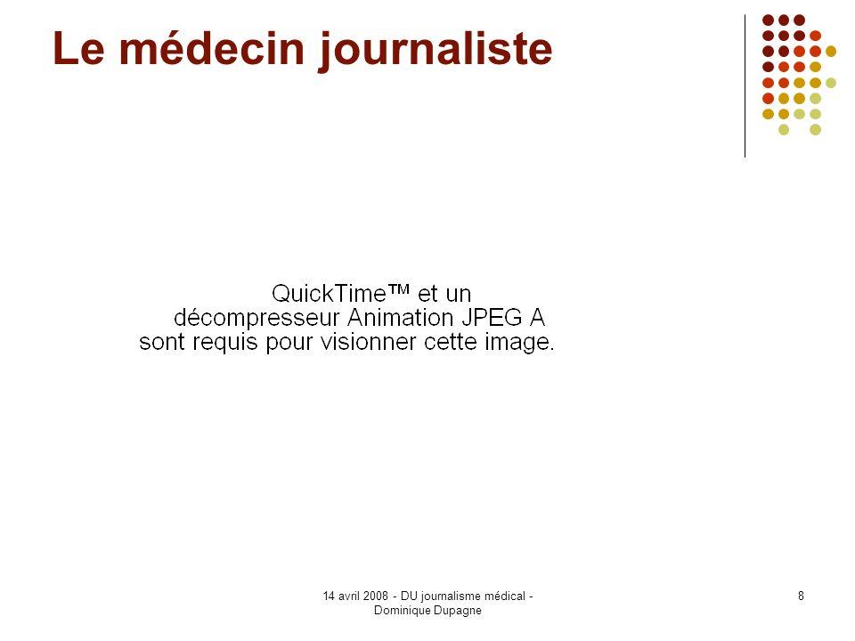14 avril 2008 - DU journalisme médical - Dominique Dupagne 8 Le médecin journaliste