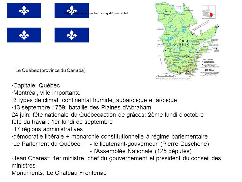 Le Québec (province du Canada) ·Capitale: Québec ·Montréal, ville importante ·3 types de climat: continental humide, subarctique et arctique ·13 septe