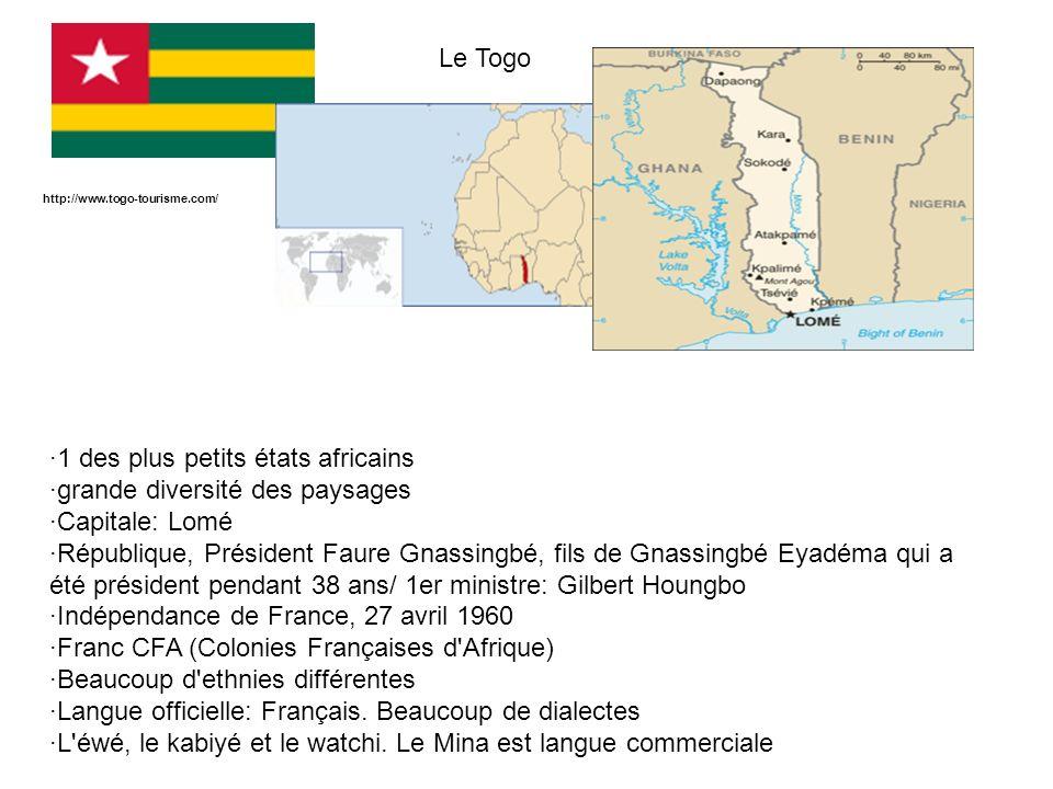 Le Togo ·1 des plus petits états africains ·grande diversité des paysages ·Capitale: Lomé ·République, Président Faure Gnassingbé, fils de Gnassingbé
