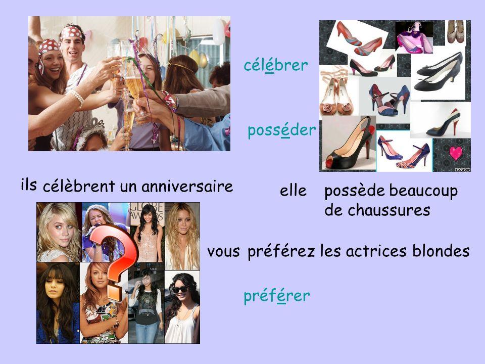 ils célèbrent un anniversaire ellepossède beaucoup de chaussures vouspréférez les actrices blondes célébrer posséder préférer