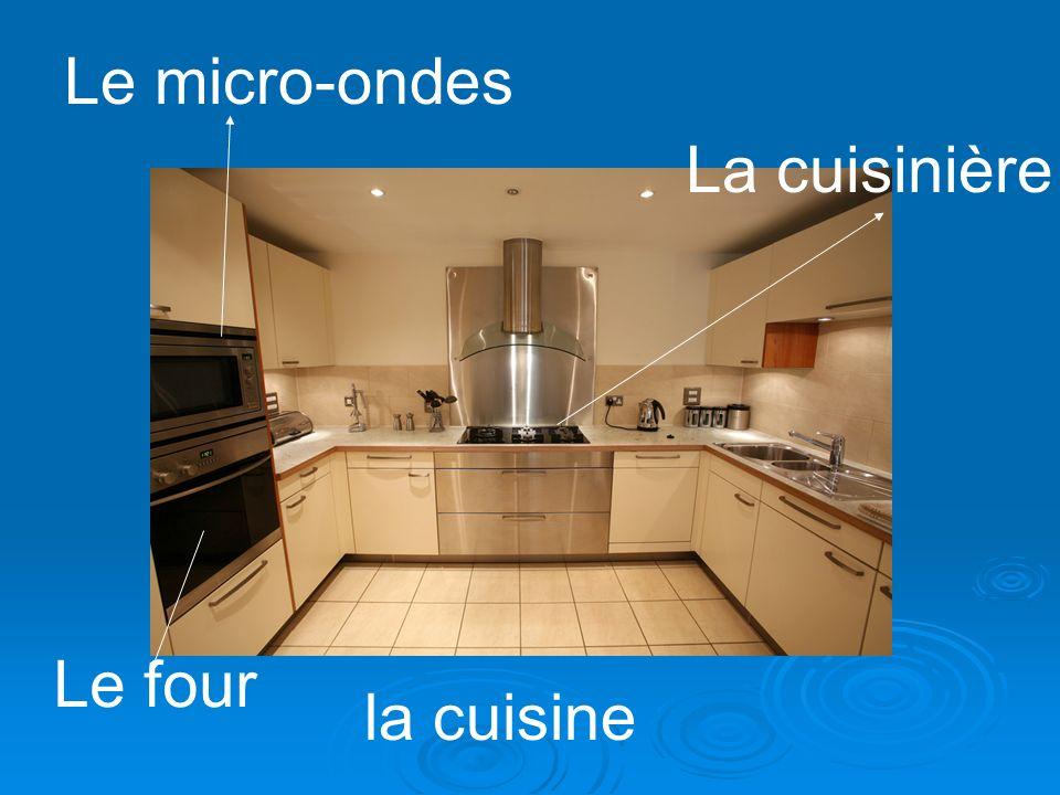 la cuisine La cuisinière Le four Le micro-ondes