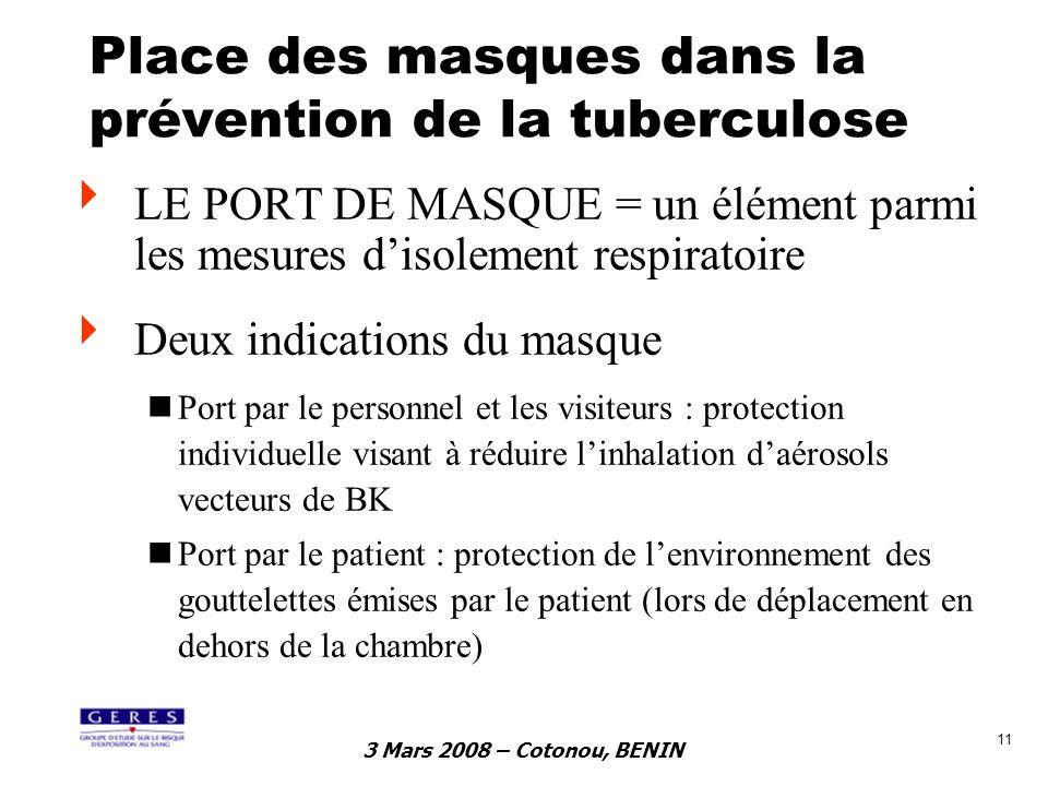 3 Mars 2008 – Cotonou, BENIN 11 Place des masques dans la prévention de la tuberculose LE PORT DE MASQUE = un élément parmi les mesures disolement res