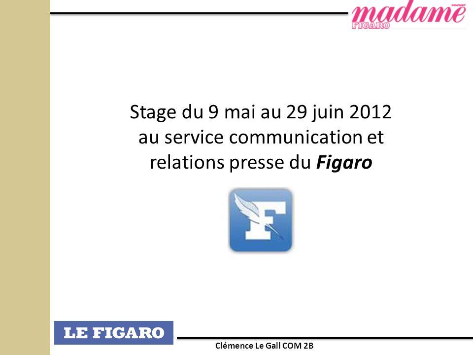 Clémence Le Gall COM 2B Stage du 9 mai au 29 juin 2012 au service communication et relations presse du Figaro