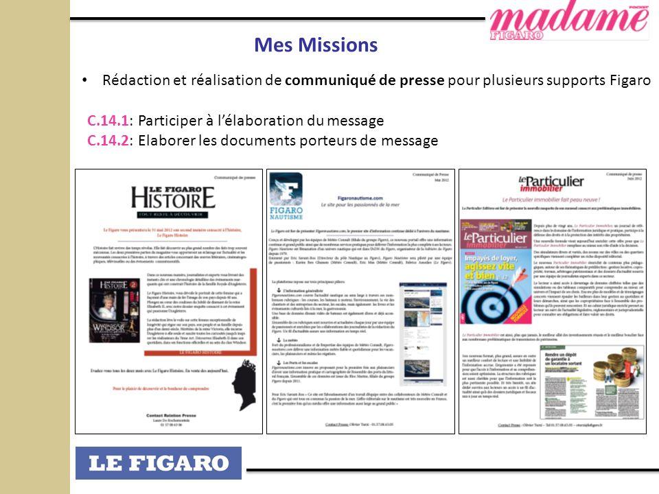 Mes Missions Rédaction et réalisation de communiqué de presse pour plusieurs supports Figaro C.14.1: Participer à lélaboration du message C.14.2: Elab