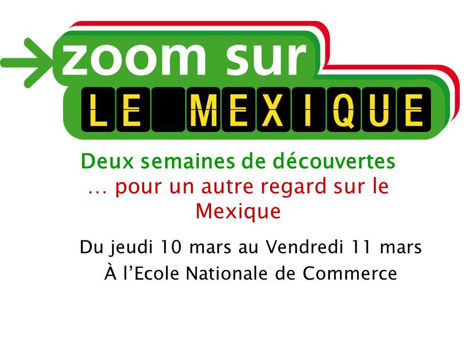 Deux semaines de découvertes … pour un autre regard sur le Mexique Du jeudi 10 mars au Vendredi 11 mars À lEcole Nationale de Commerce