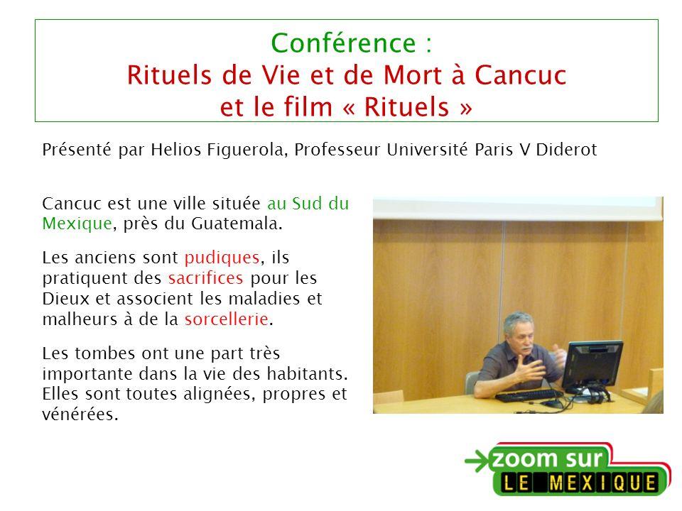 Conférence : Rituels de Vie et de Mort à Cancuc et le film « Rituels » Présenté par Helios Figuerola, Professeur Université Paris V Diderot Cancuc est une ville située au Sud du Mexique, près du Guatemala.