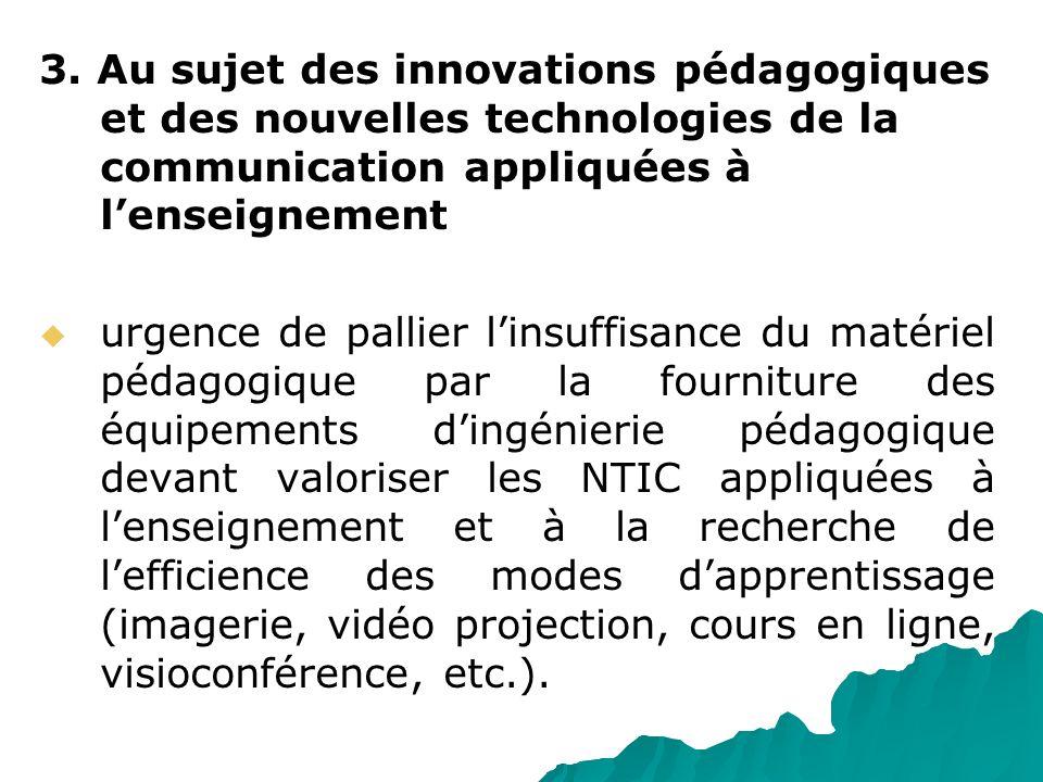 3. Au sujet des innovations pédagogiques et des nouvelles technologies de la communication appliquées à lenseignement urgence de pallier linsuffisance