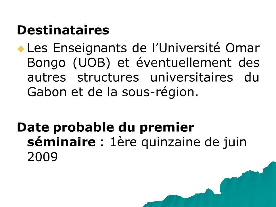 Destinataires Les Enseignants de lUniversité Omar Bongo (UOB) et éventuellement des autres structures universitaires du Gabon et de la sous-région. Da
