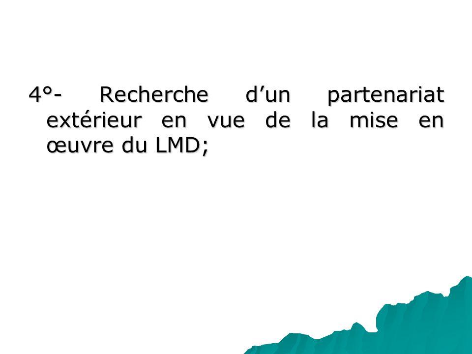 4°- Recherche dun partenariat extérieur en vue de la mise en œuvre du LMD;