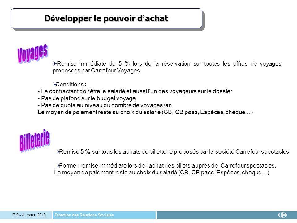 Direction des Relations SocialesP.9 - 4 mars 2010 Remise immédiate de 5 % lors de la réservation sur toutes les offres de voyages proposées par Carrefour Voyages.