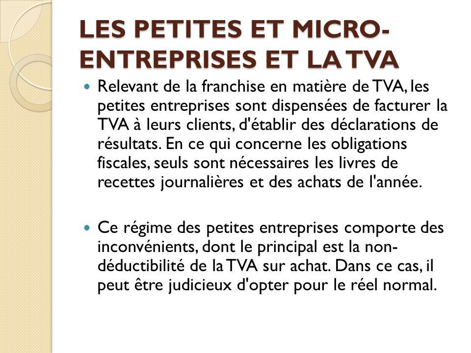 LES PETITES ET MICRO- ENTREPRISES ET LA TVA Relevant de la franchise en matière de TVA, les petites entreprises sont dispensées de facturer la TVA à l