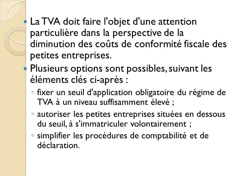 La TVA doit faire l'objet d'une attention particulière dans la perspective de la diminution des coûts de conformité fiscale des petites entreprises. P