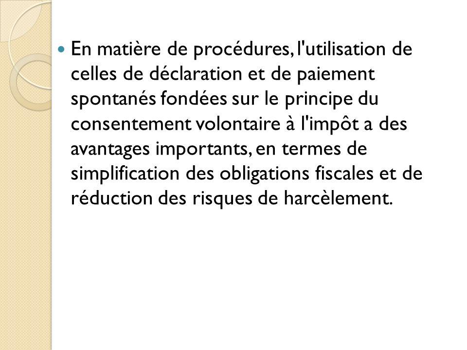 En matière de procédures, l'utilisation de celles de déclaration et de paiement spontanés fondées sur le principe du consentement volontaire à l'impôt
