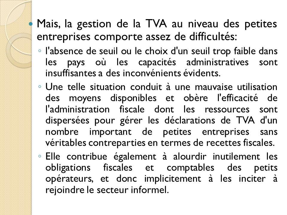 Mais, la gestion de la TVA au niveau des petites entreprises comporte assez de difficultés: l'absence de seuil ou le choix d'un seuil trop faible dans
