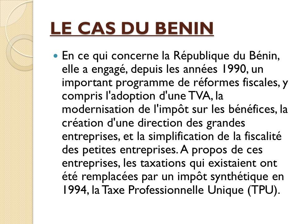 LE CAS DU BENIN En ce qui concerne la République du Bénin, elle a engagé, depuis les années 1990, un important programme de réformes fiscales, y compr