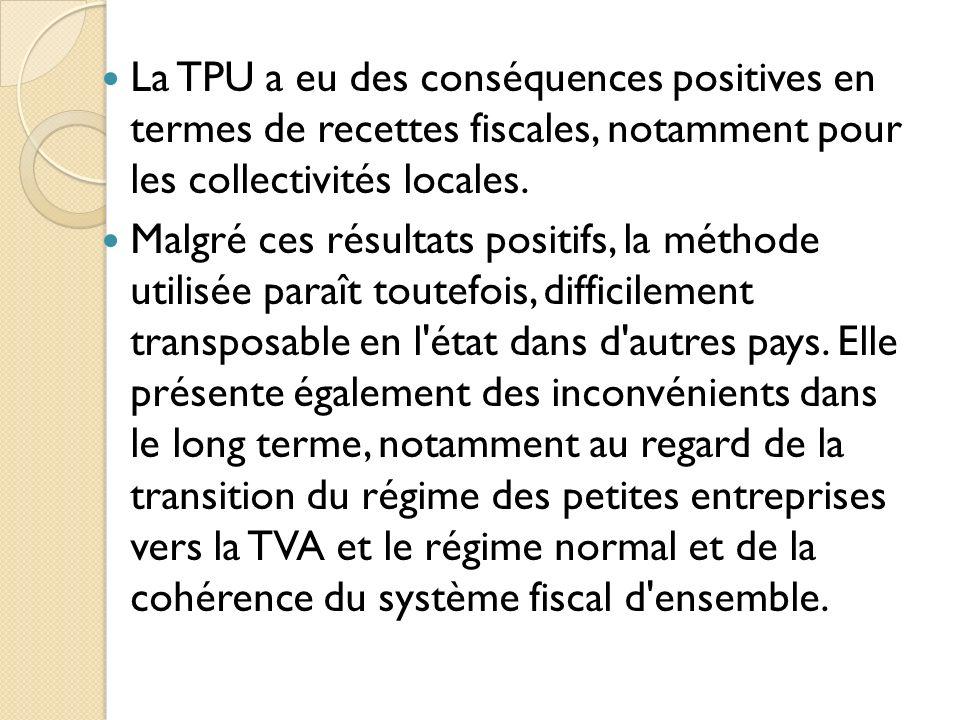 La TPU a eu des conséquences positives en termes de recettes fiscales, notamment pour les collectivités locales. Malgré ces résultats positifs, la mét