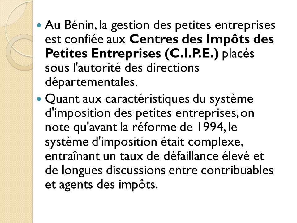 Au Bénin, la gestion des petites entreprises est confiée aux Centres des Impôts des Petites Entreprises (C.I.P.E.) placés sous l'autorité des directio