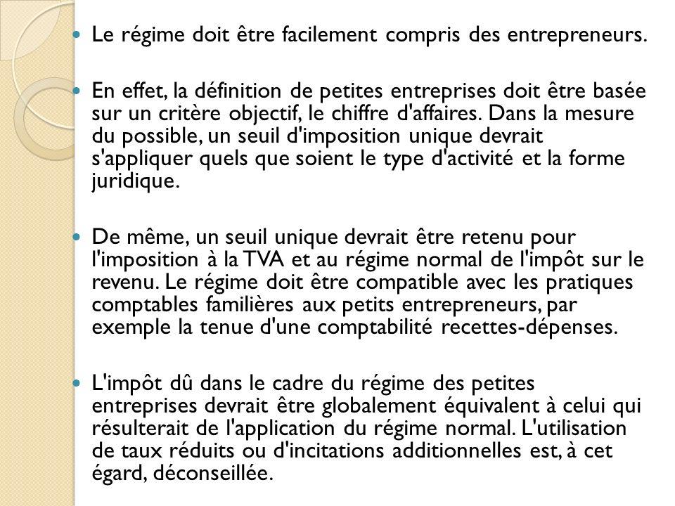 Le régime doit être facilement compris des entrepreneurs. En effet, la définition de petites entreprises doit être basée sur un critère objectif, le c