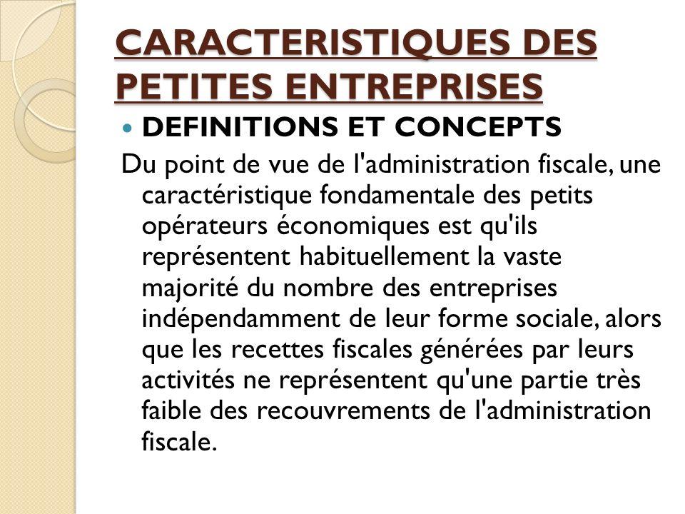 CARACTERISTIQUES DES PETITES ENTREPRISES DEFINITIONS ET CONCEPTS Du point de vue de l'administration fiscale, une caractéristique fondamentale des pet