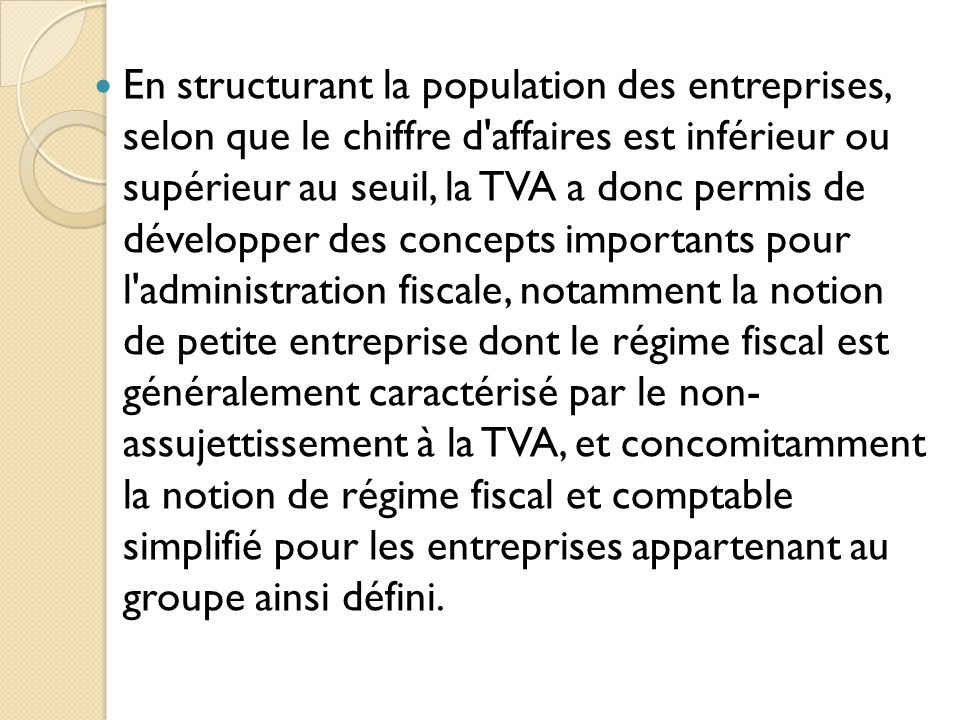 En structurant la population des entreprises, selon que le chiffre d'affaires est inférieur ou supérieur au seuil, la TVA a donc permis de développer