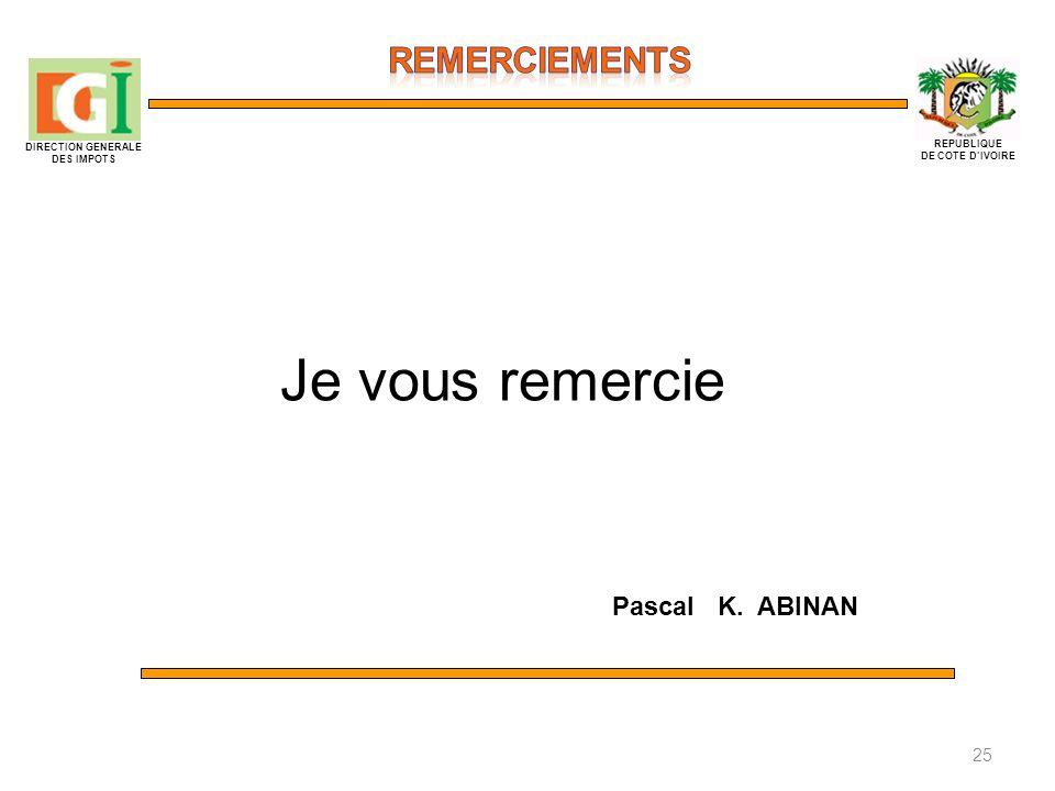 DIRECTION GENERALE DES IMPOTS REPUBLIQUE DE COTE DIVOIRE Je vous remercie Pascal K. ABINAN 25