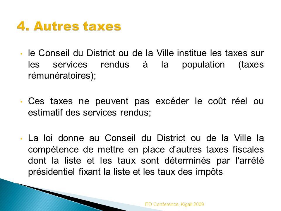 le Conseil du District ou de la Ville institue les taxes sur les services rendus à la population (taxes rémunératoires); Ces taxes ne peuvent pas excé
