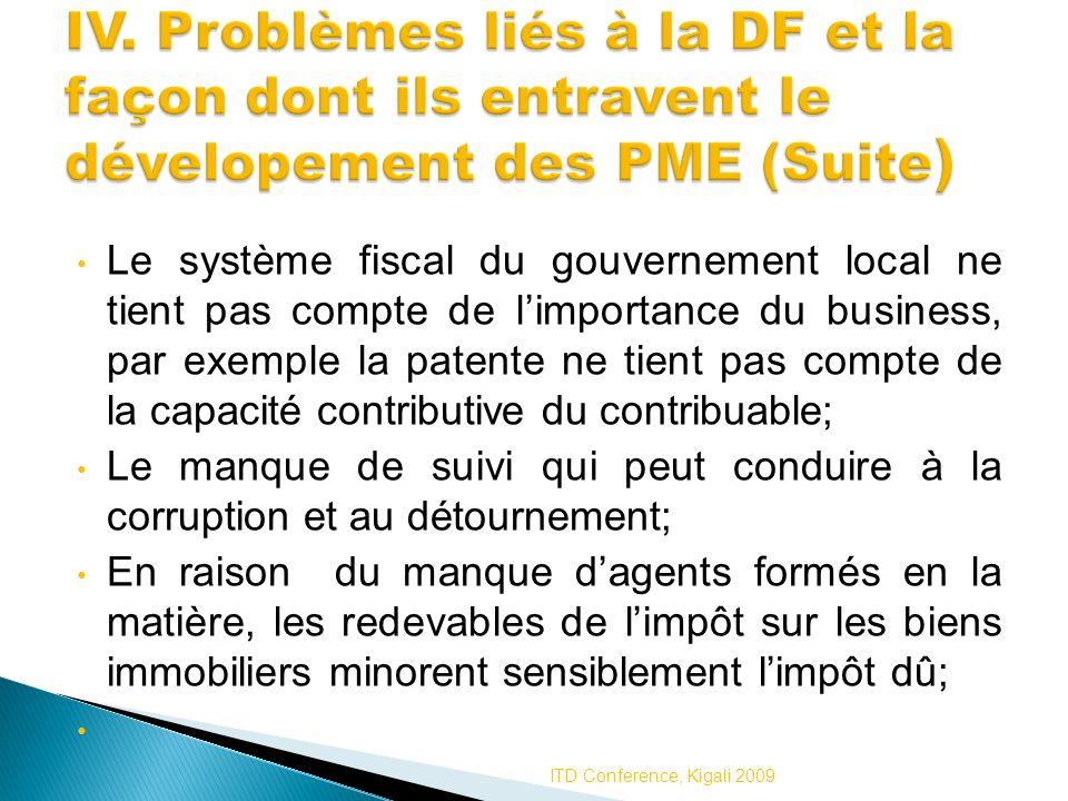 Le système fiscal du gouvernement local ne tient pas compte de limportance du business, par exemple la patente ne tient pas compte de la capacité cont