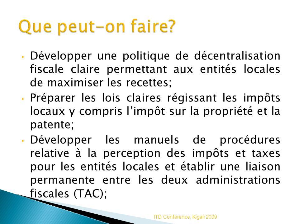 Développer une politique de décentralisation fiscale claire permettant aux entités locales de maximiser les recettes; Préparer les lois claires régiss