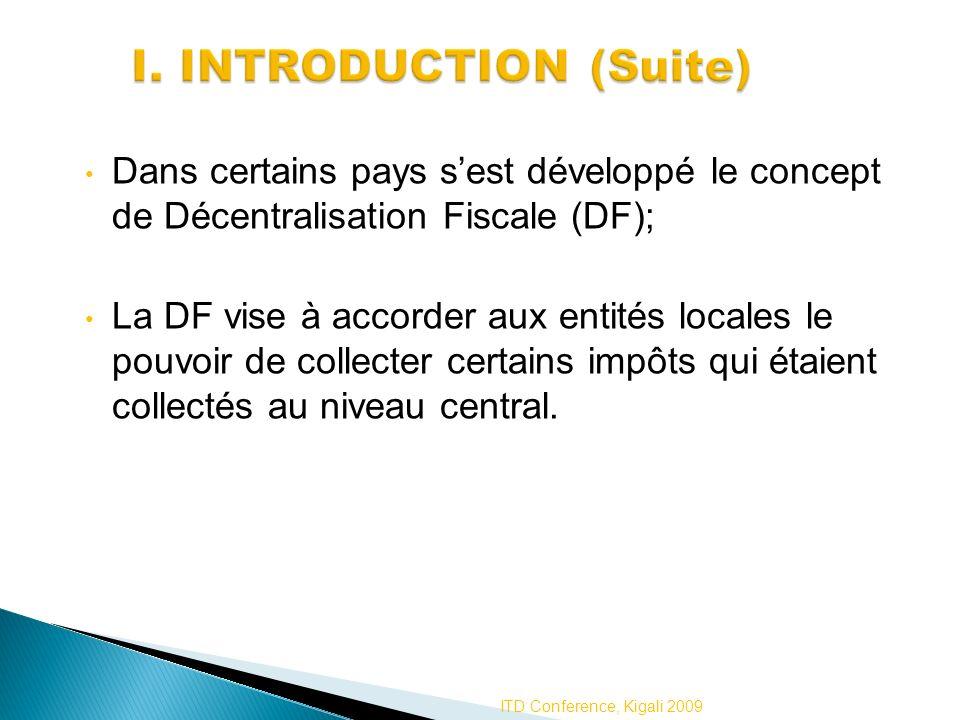 Dans certains pays sest développé le concept de Décentralisation Fiscale (DF); La DF vise à accorder aux entités locales le pouvoir de collecter certa