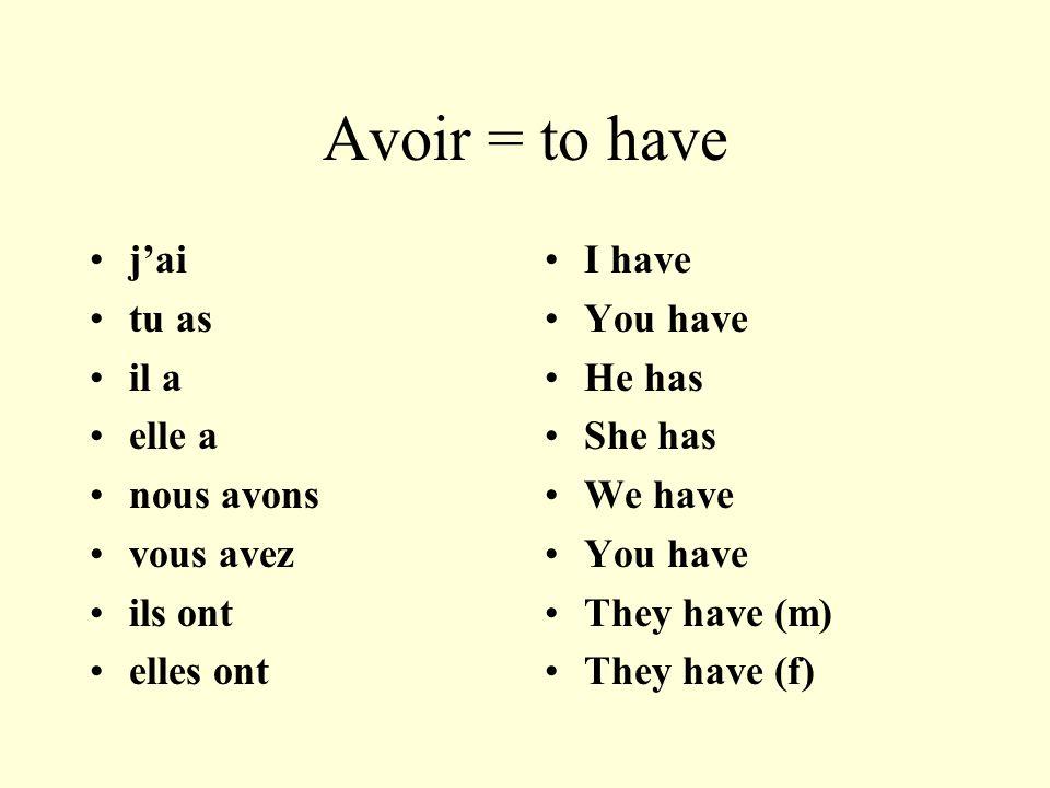 Avoir = to have jai tu as il a elle a nous avons vous avez ils ont elles ont I have You have He has She has We have You have They have (m) They have (