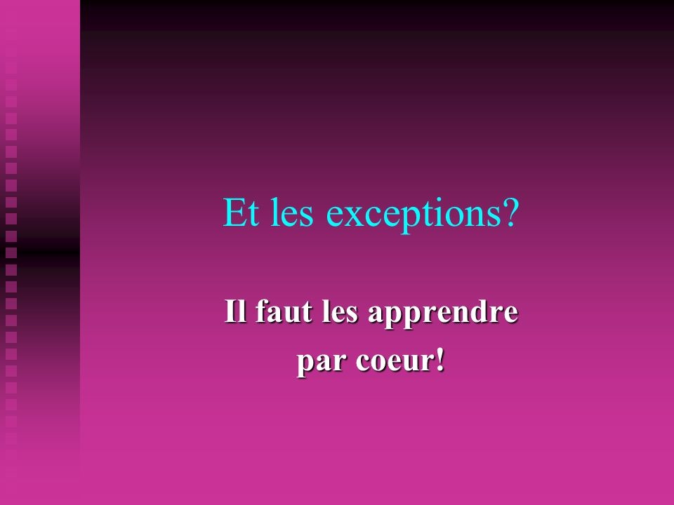 Et les exceptions Il faut les apprendre par coeur!