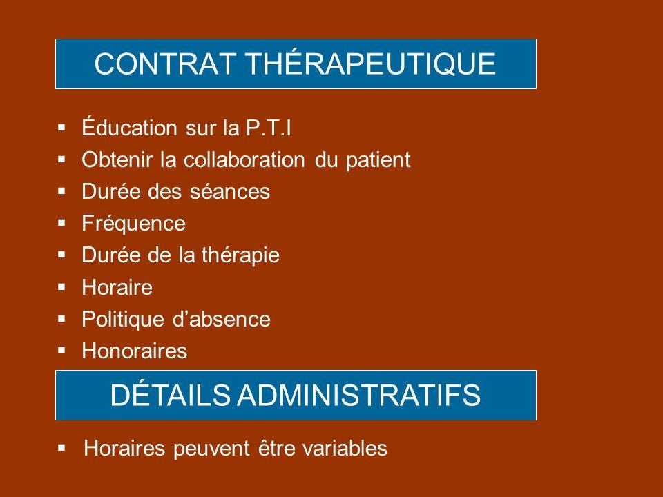 CONTRAT THÉRAPEUTIQUE Éducation sur la P.T.I Obtenir la collaboration du patient Durée des séances Fréquence Durée de la thérapie Horaire Politique da