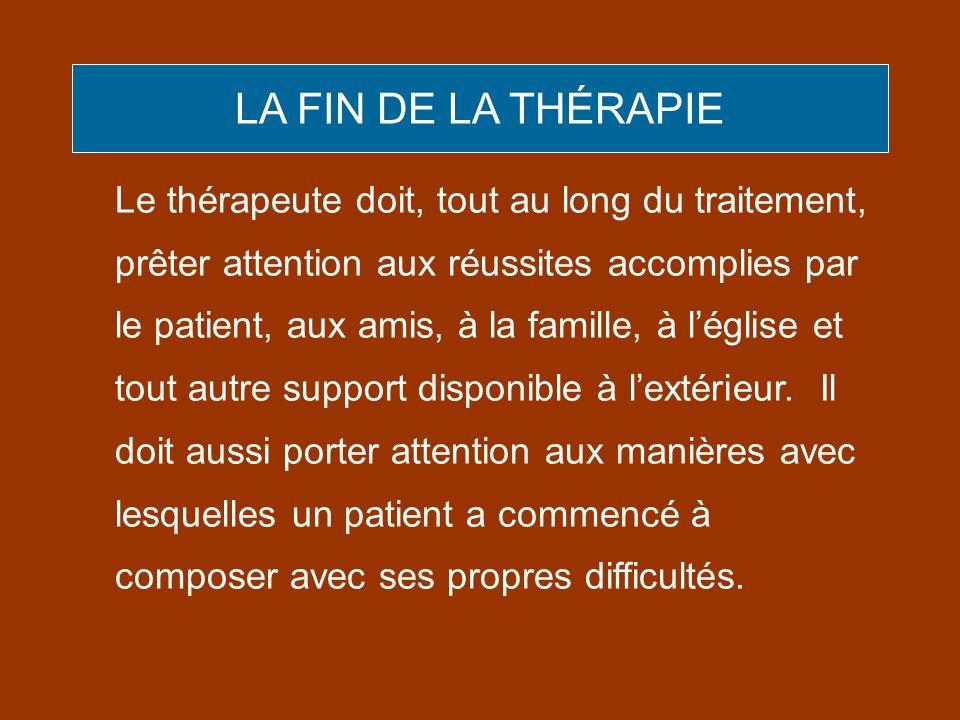 Le thérapeute doit, tout au long du traitement, prêter attention aux réussites accomplies par le patient, aux amis, à la famille, à léglise et tout au