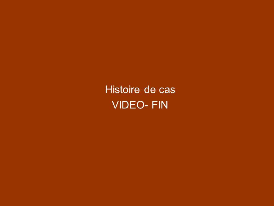 Histoire de cas VIDEO- FIN