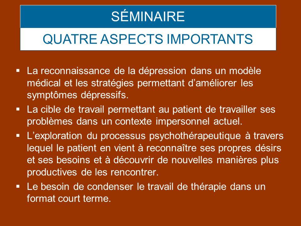 SÉMINAIRE La reconnaissance de la dépression dans un modèle médical et les stratégies permettant daméliorer les symptômes dépressifs. La cible de trav