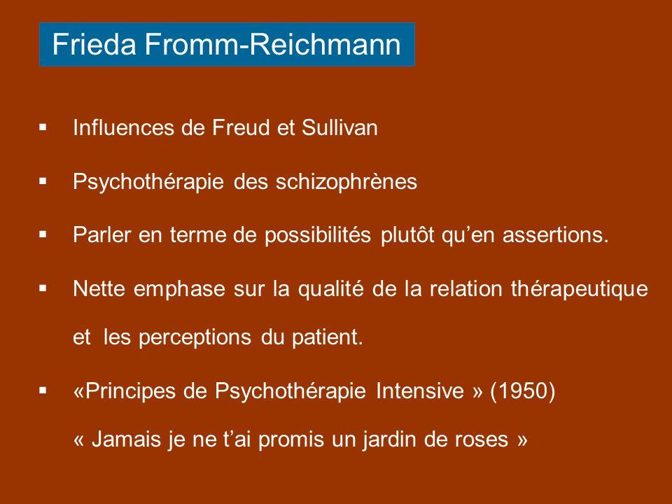 Influences de Freud et Sullivan Psychothérapie des schizophrènes Parler en terme de possibilités plutôt quen assertions. Nette emphase sur la qualité