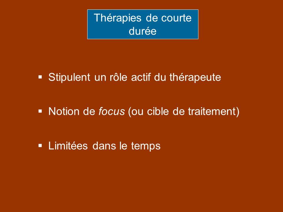 Stipulent un rôle actif du thérapeute Notion de focus (ou cible de traitement) Limitées dans le temps Thérapies de courte durée