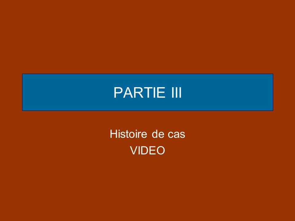PARTIE III Histoire de cas VIDEO