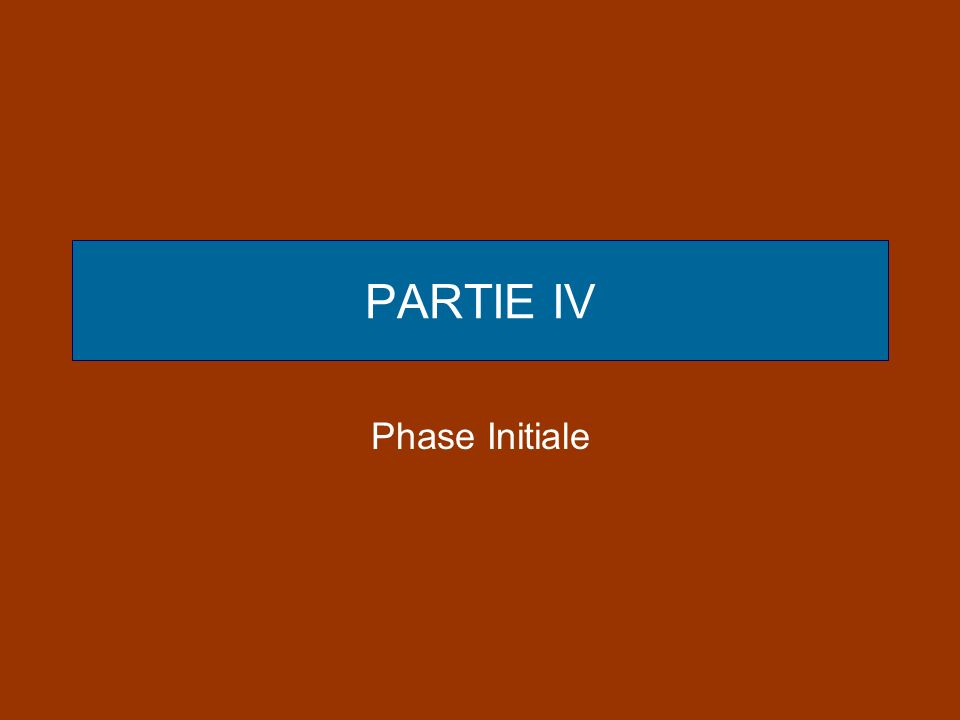 PARTIE IV Phase Initiale