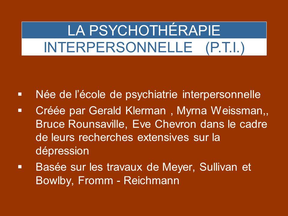 LA PSYCHOTHÉRAPIE Née de lécole de psychiatrie interpersonnelle Créée par Gerald Klerman, Myrna Weissman,, Bruce Rounsaville, Eve Chevron dans le cadr
