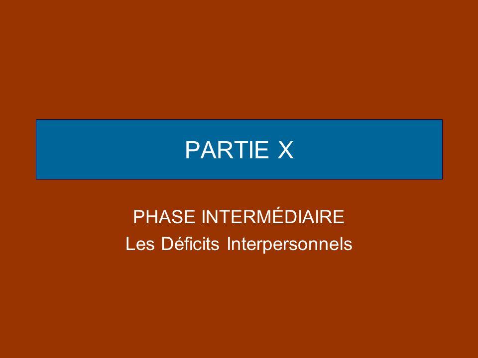 PARTIE X PHASE INTERMÉDIAIRE Les Déficits Interpersonnels