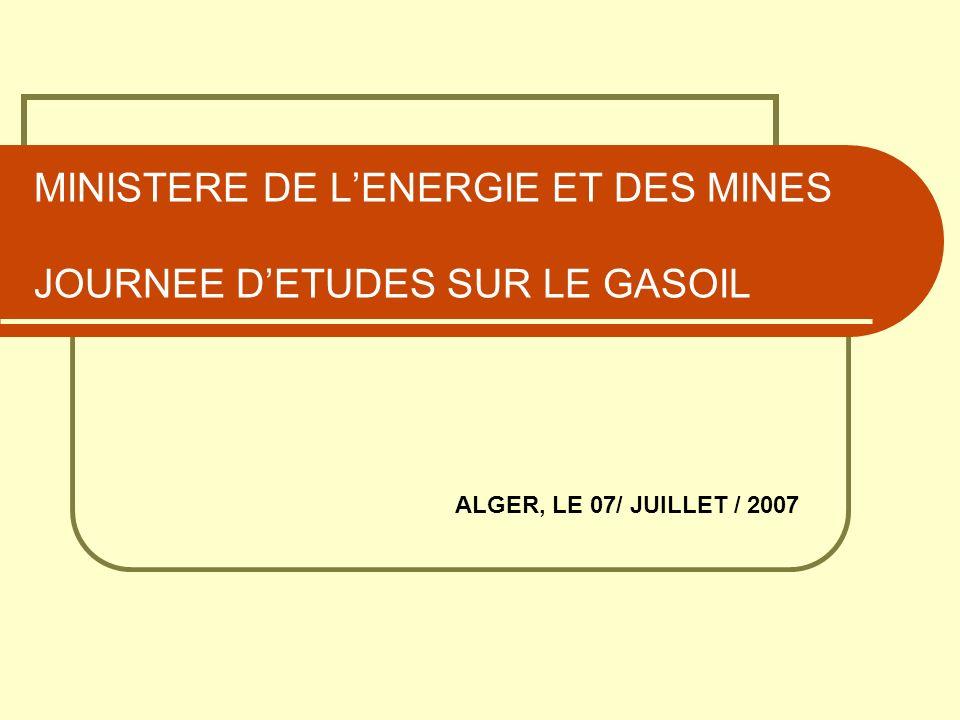 MINISTERE DE LENERGIE ET DES MINES JOURNEE DETUDES SUR LE GASOIL ALGER, LE 07/ JUILLET / 2007